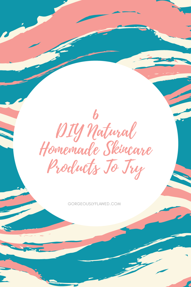 6 DIY Natural Homemade Skincare Products To Try