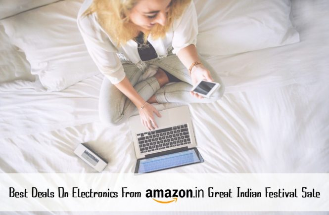 Best Deals On Electronics From Amazon Great Indian Festival Sale