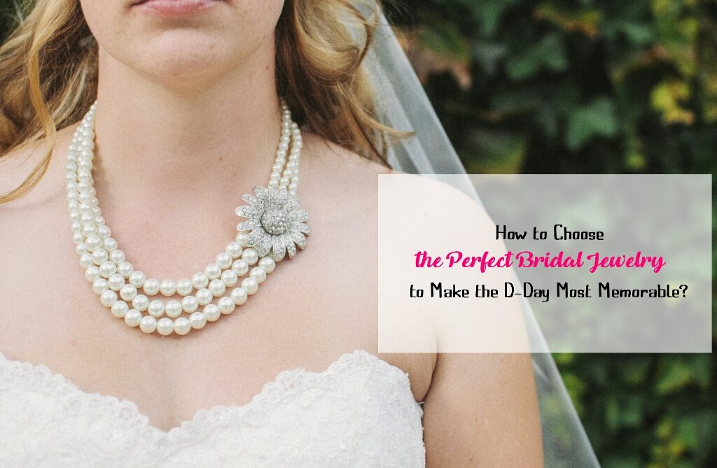 How to Choose the Perfect Bridal Jewelry to Make the D-Day ...