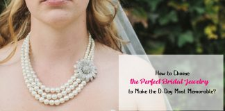 How to Choose the Perfect Bridal Jewelry to Make the D-Day Most Memorable?