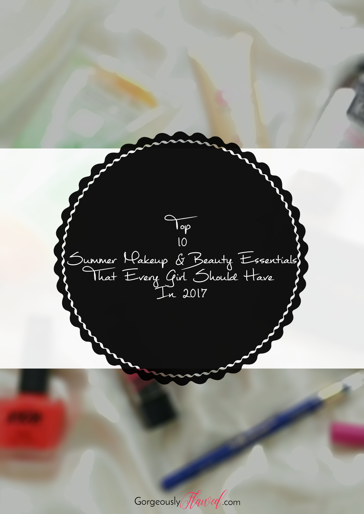 Top 10 Summer Makeup & Beauty Essentials That Every Girl Should Have In 2017