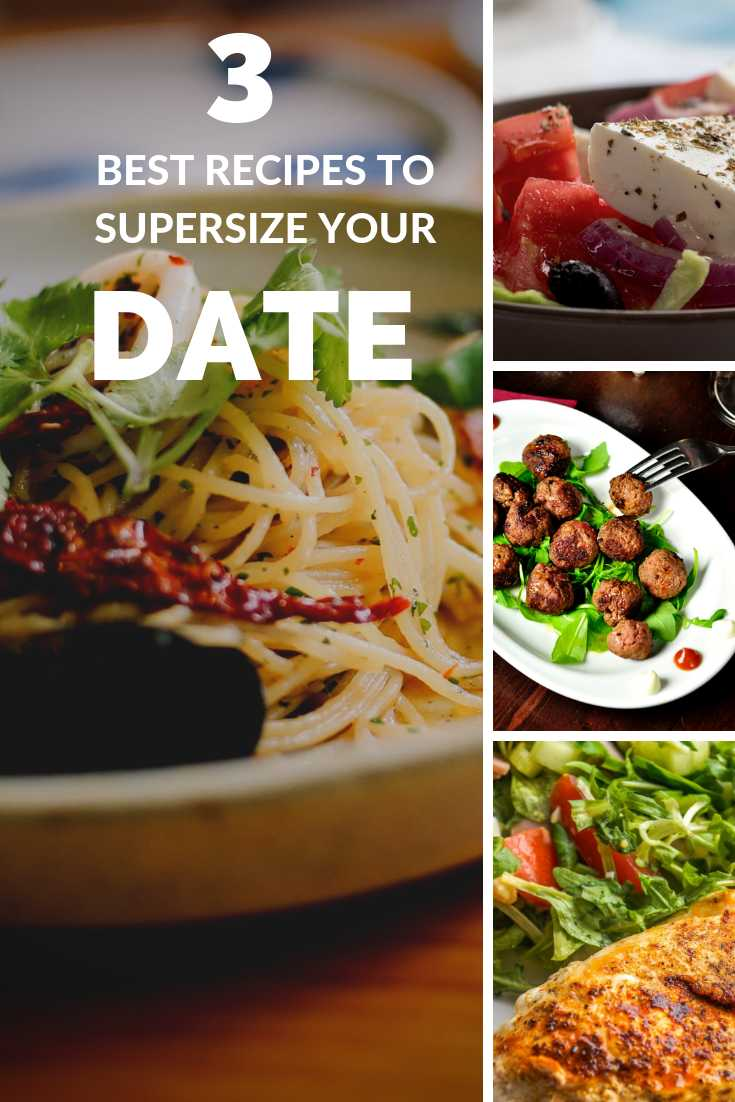 3 Best Recipes to Supersize Your Date