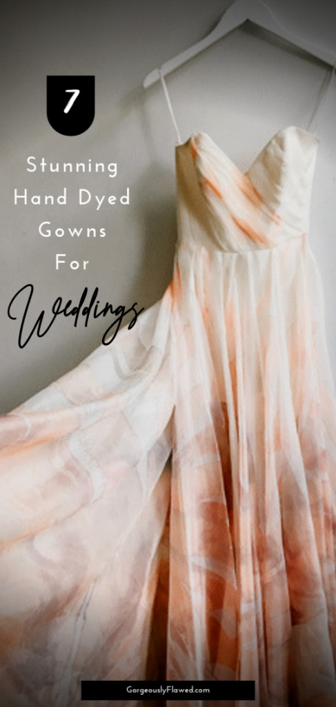 Stunning Hand Dyed Gowns For Weddings